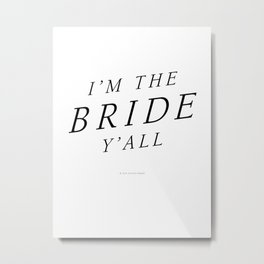 I'm the Bride, Y'all Metal Print