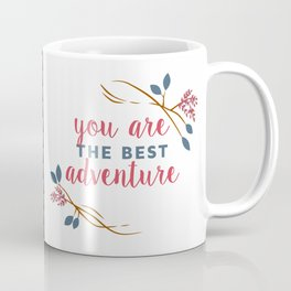 You Are The Best Adventure Coffee Mug