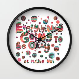 Everything's Going To Be Okay Wall Clock