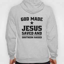 God Made Jesus Saved and Southern Raised Southern T Shirts Hoody