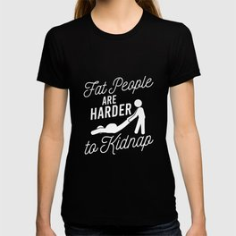 Fat People Are Harder To Kidnap Funny Statement T-shirt