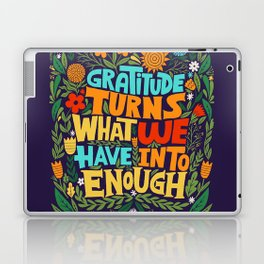 gratitude turns what we have into enough Laptop & iPad Skin