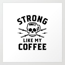 Strong Like My Coffee v2 Art Print
