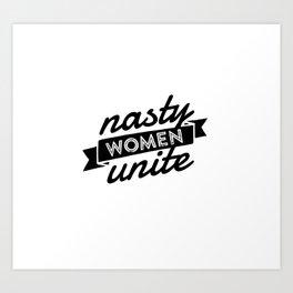 Nasty Women Unite Art Print