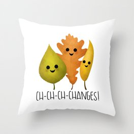 Ch-Ch-Ch-Changes! Throw Pillow