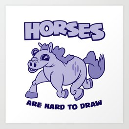 Horses Are Hard To Draw Art Print