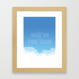 Replace What Ifs With Fuck Yeahs Framed Art Print