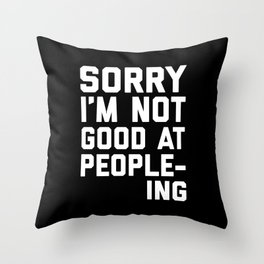 Not Good At People-ing Funny Quote Throw Pillow