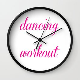 Dancing is My Kind of Workout Graphic Trendy T-shirt Wall Clock