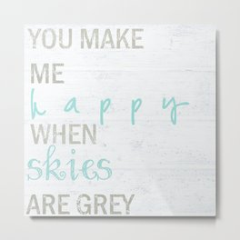 YOU MAKE ME HAPPY  Metal Print