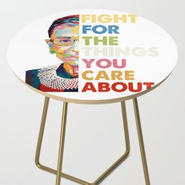 Fight for the things you care about RBG Ruth Bader Ginsburg Side Table