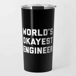 World's Okayest Engineer Funny Quote Travel Mug