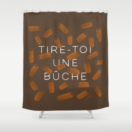 TIRE-TOI UNE BUCHE Shower Curtain