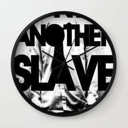 DONT BE ANOTHER SLAVE! Wall Clock