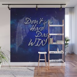 Don't Let The Hard Days Win Wall Mural