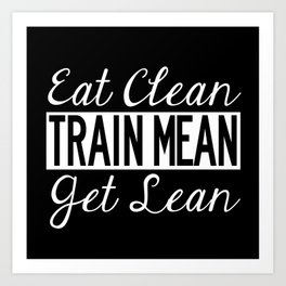 Eat Clean, Train Mean, Get Lean - White Text Art Print