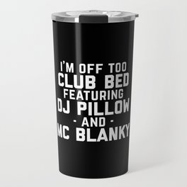 Club Bed Funny Quote Travel Mug