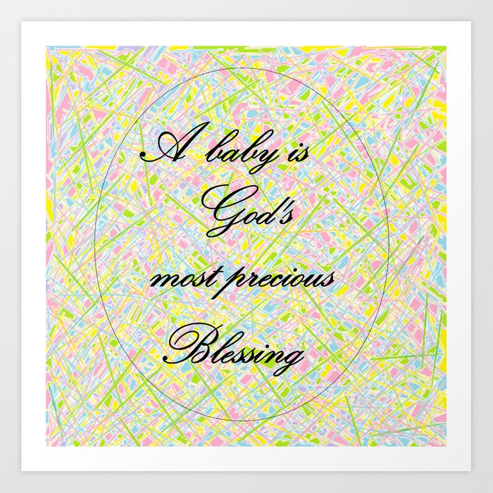 A Baby Is Gods Most Precious Blessing Art Print By Eloiseart Society6
