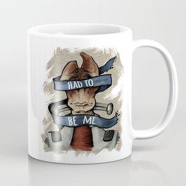 Had to Be Me Coffee Mug