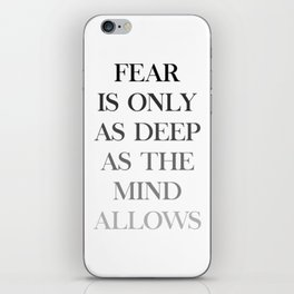 Fear Is Only As Deep As The Mind Allows iPhone Skin