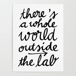 There's a whole WORLD outside the lab Poster