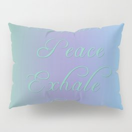 Inhale Peace, Exhale Ease Pillow Sham