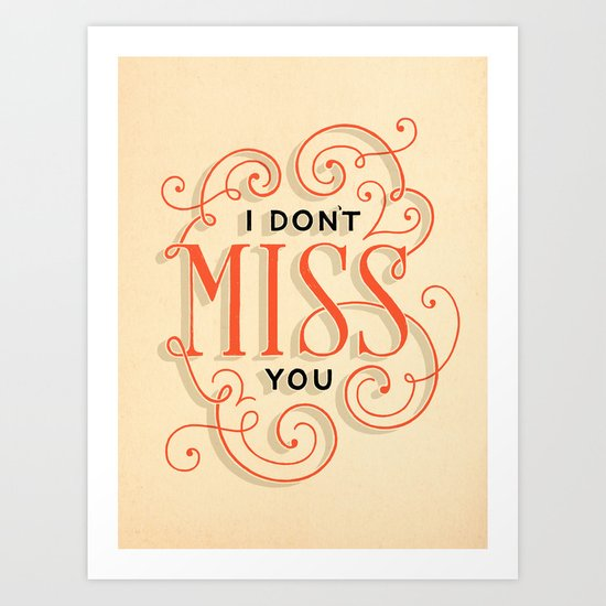 I Don't Miss You Art Print
