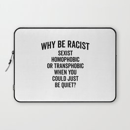 Why Be Racist Quote Laptop Sleeve
