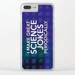 I make great science jokes periodically Clear iPhone Case