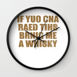 If You Can Read This Bring Me A Whiskey Wall Clock