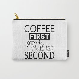 coffee first your bullshit second new words art love cute fun 2018 style trend popular Carry-All Pouch
