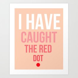 I have caught the red dot. Art Print