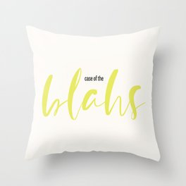 case of the blahs Throw Pillow