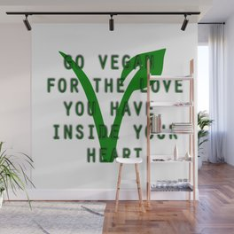 Go Vegan For the Love you have Inside your Heart Wall Mural