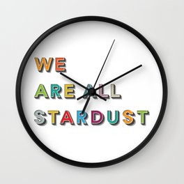 WE ARE ALL STARDUST Wall Clock