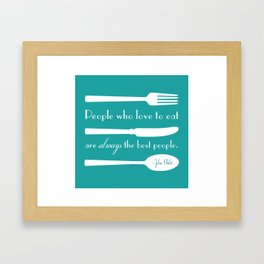 People Who Love to Eat are Always the Best People Julia Child Quote Framed Art Print