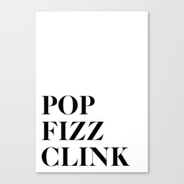 Pop Fizz Clink Canvas Print