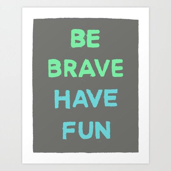 Be Brave Have Fun Art Print