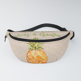 Be a pineapple- stand tall, wear a crown and be sweet on the inside Fanny Pack