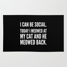 I Can Be Social Today I Meowed At My Cat And He Meowed Back (Black & White) Rug