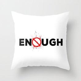 Enough Throw Pillow