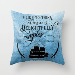 Delightfully complex quote - Nikolai Lantsov / Stormhond - Leigh Bardugo Throw Pillow
