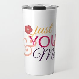 Just You and Me Valentines Day Valentine Travel Mug