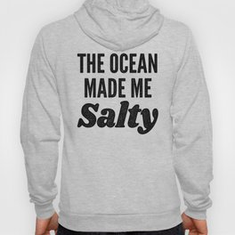 The Ocean Made Me Salty Hoody