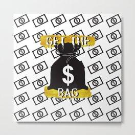 Get the Bag (Black) Metal Print