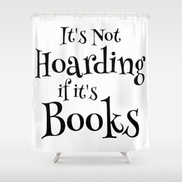 It's Not Hoarding If It's Books - Funny Quote for Book Lovers Shower Curtain
