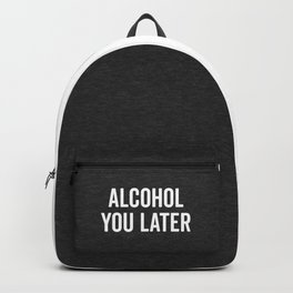 Alcohol You Later Funny Quote Backpack