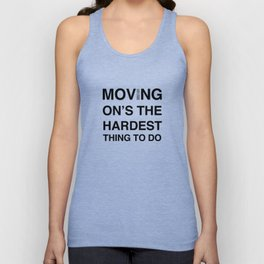 Moves 'Moving On's The Hardest Thing To Do' Unisex Tank Top