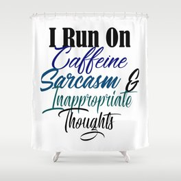 Caffeine Sarcasm Inappropriate Thoughts Funny Meme Shower Curtain