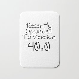 Recently Upgraded To Version 40.0   Birthday Gift Present   Funny Cute Gift Idea Bath Mat